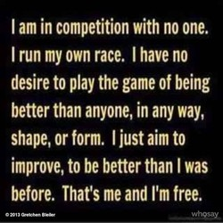I am in competition with no one. 