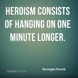 HEROISM CONSISTS 