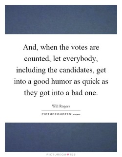 And, when the votes are