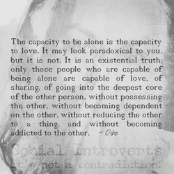 The capacity to be alone is the capacity 