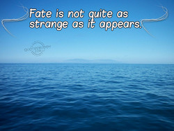 Fate is not uite as 