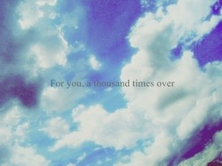 For you, thousand times over