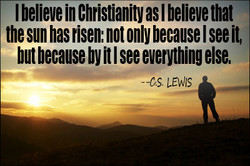 I believe in Christianity as I believe that 