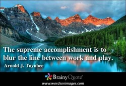 The supre e accomplishment is too 