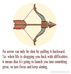 An arrow can only be shot by pulling it backward. 
