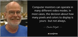 Computer monitors can operate in 