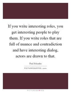 If you write interesting roles, you