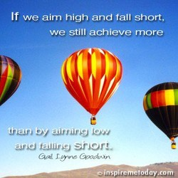 If we aim high and fall short, 