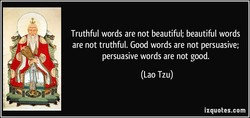 Truthful words are not beautiful; beautiful words 