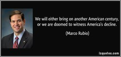 We will either bring on another American century, 