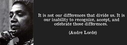 It is not our differences that divide us. It is 