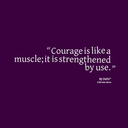Courage is like a 