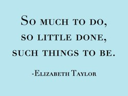 So MUCH TO DO, 