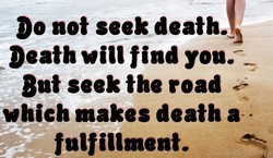 Do not sec* death. 