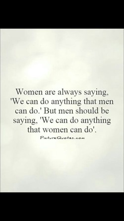 Women are always saying, 