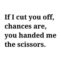 If I cut you off, 