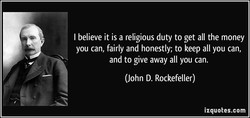 I believe it is a religious duty to get all the money 