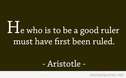 He who is to be a good ruler 