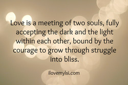 Love is a meeting of two souls, fully 