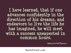 I have learned, that if one 