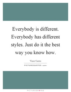 Everybody is different.