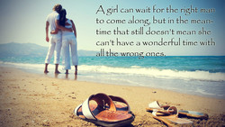 girl can wait for the right man 