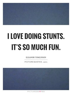 I LOVE DOING STUNTS. 