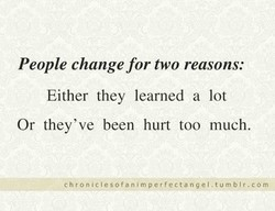 People change for two reasons: