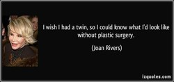 I wish I had a twin, so I could know what I'd look like 