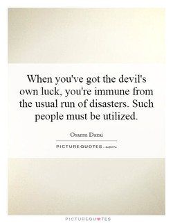 When you've got the devil's 