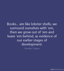 Books... are like lobster shells, we 