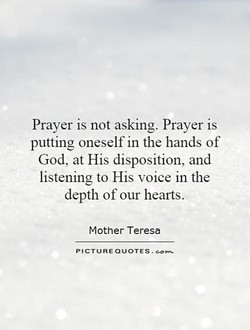 Prayer is not asking. Prayer is 