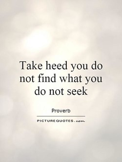 Take heed you do 
