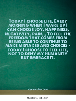 TODAY I CHOOSE LIFE. EVERY 