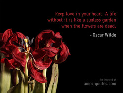 Keep love in your heart. A life