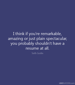 I think if you're remarkable, 