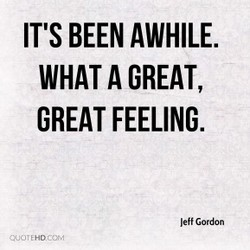 IT'S BEEN AWHILE. 
