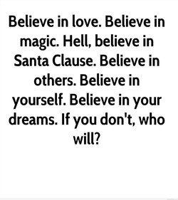Believe in love. Believe in 