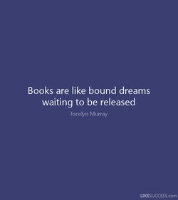 Books are like bound dreams 