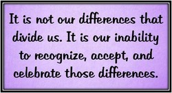 It ts not out differences that 