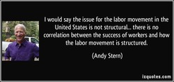 I would say the issue for the labor movement in the 