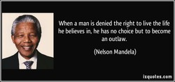 When a man is denied the right to live the life 