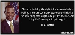 Character is doing the right thing when nobody's 