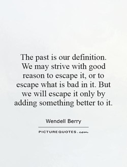 The past is our definition. 