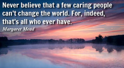 Never believe that a few caring people 