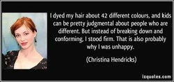 I dyed my hair about 42 different colours, and kids