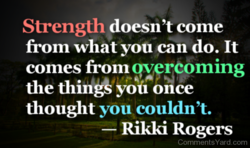 Strength doesn't come 