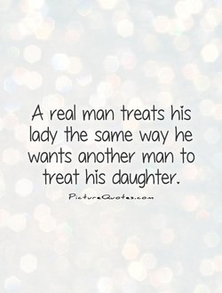A real man treats his 