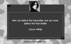 Man can believe the impossible, but can never 