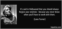 It's said in Hollywood that you should always 